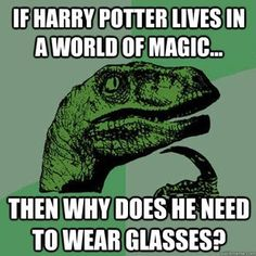 If Harry Potter Lives in a World of Magic.... Than Why Does He Wear/Need Glasses?