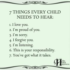 7 Things Every Child Needs To Hear - ø Eminently Quotable - Quotes - Funny Sayings - Inspiration - Quotations ø Happy Quotes, Funny Quotes, Life Quotes, Life Is What Happens, I Forgive You, Im Proud Of You, On Repeat, Best Inspirational Quotes, Forgiving Yourself