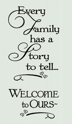Every Family Has a Story to Tell Welcome to Ours Wall Words Wall Decal Stickers Choose from 2 sizes (approximate size shown in inches) Cute, Scripty Wall Sticker Familiy Quote great for entryway or Family Room Great Quotes, Quotes To Live By, Me Quotes, Motivational Quotes, Inspirational Quotes, Family Quotes And Sayings, Crazy Family Quotes, Disney Family Quotes, Quote Family