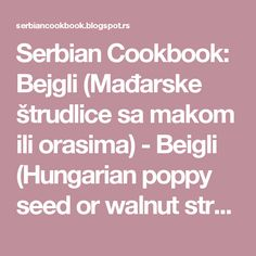 Serbian Cookbook: Bejgli (Mađarske štrudlice sa makom ili orasima) - Beigli (Hungarian poppy seed or walnut strudel) Strudel, Serbian, Cooking Tips, Poppy, Cake Decorating, Seeds, Recipes, Food, Drinks