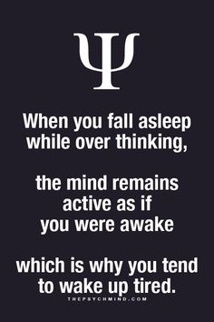 Psychology facts When you fall sleep while over thinking, the mind remains active as if you were still awake, which is why you wake up tired. Psychology Says, Psychology Quotes, Intp, Infj Infp, The Words, Quotes To Live By, Me Quotes, Crush Quotes, Faith Quotes