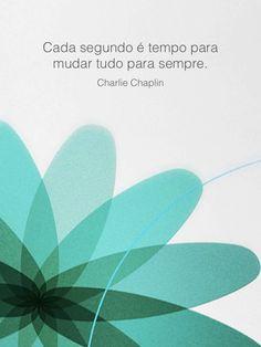 """""""Cada segundo é tempo para mudar tudo para sempre.""""  - """"Enquanto você sonha, você está fazendo o rascunho do seu futuro.""""   Charlie Chaplin"""