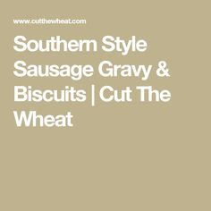 Southern Style Sausage Gravy & Biscuits | Cut The Wheat