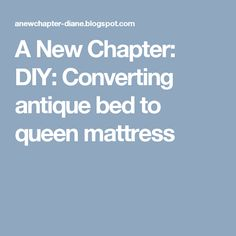 40 Best Convert Antique Full Bed To Queen Size Images Furniture