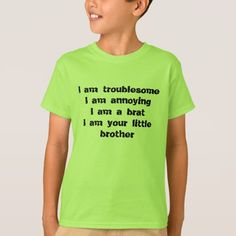 troublesome, annoying, a brat of a little brother T-Shirt - click/tap to personalize and buy