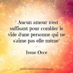 Aucun amour n'est suffisant pour combler le vide d'une personne qui ne s'aime pas elle-même- Irène ORCE