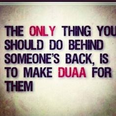Backbiting (Gheebah) is one of the major sins in Islam. Even listening to backbiting is a sin. The only thing worth to do behind someone's back is to make dua for them.