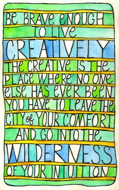The creative is the place where no one else has ever been....