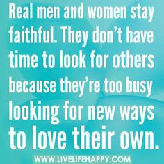 So true! Real men and women stay faithful. They don't have time to look for others because they're too busy looking for new ways to love their own. Great Quotes, Quotes To Live By, Me Quotes, Funny Quotes, Inspirational Quotes, Qoutes, Lying Quotes, Quotes Pics, People Quotes