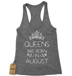 - Of course you're a queen, you were born in August - Celebrate your birthday in style - makes a great gift for a loved one or for yourself Description Expression Tees brings you yet another amazing d