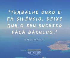 """Frases motivacionais e citações - """"Trabalhe duro e em silêncio. Deixe que o seu sucesso faça barulho."""" DALE CARNEGIE #frases #mensagens #citaçoes #otimismo #fe #forca #foco #sucesso How To Find Out, How To Make Money, How To Become, Radical Forgiveness, Dale Carnegie, Speed Reading, Losing A Child, Life Goes On, Financial Success"""