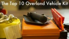 The Top 10: Overland Vehicle Kit More