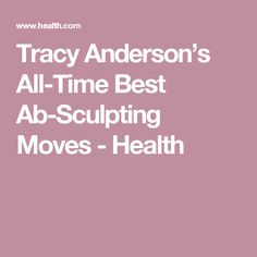 Tracy Anderson's All-Time Best Ab-Sculpting Moves - Health