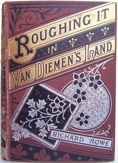 """Roughing it in Van Diemen's Land by  Richard Rowe, the Author of """"The Boy in the Bush"""" London: Strahan and Company Limited [1881] first edition, later printing - Beautiful Antique Books"""