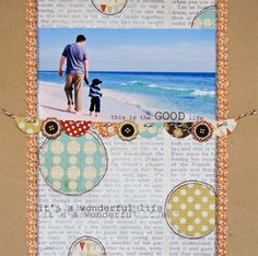 Beautiful layout with daddy and child walking along the beach... love the various sized circles and the little banner beneath the pic!