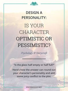 Is your character an optimist or pessimist? The answer can help you to round out your character's personality and add some juicy conflict to a plot. | Writerology.net