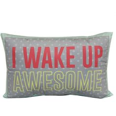 Simple By Design ''I Wake Up Awesome'' Throw Pillow (€13) ❤ liked on Polyvore featuring home, home decor, throw pillows, quote throw pillows and patterned throw pillows