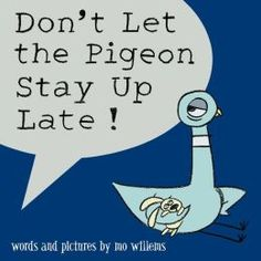 Don't Let the Pigeon Stay Up Late! Henry LOVES the Pigeon books! Anything by Mo Willems is a hit in our house