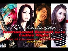 Rie a.k.a. Suzaku: Instrumental Summit Vol.10 Ladies Night - Live Digest   Rie a.k.a. Suzaku Instrumental Summit Vol.10 Ladies Night2017年2月19日御徒町Jam Session 出演Rie a.k.a. Suzaku (G)ViVi (Dr)Asucah (Kb)萩原みのり Minori Hagiwara (B) Set List 1st Stage 1. Southern Wind2. Bird Island3. Snow fairly4. Cyber Moon5. Blue Planet6. Kingdom of the Sun 2nd Stage 7. Stardust8. Sunrise9. Dave's Gone Skiing (TOTO)10. Ocean Breeze11. Night Sky Flower12. Seven Seas Encore 13. Across the Sky Rie a.k.a Suzaku…