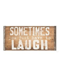 GANZ Sometimes You Just Have to Laugh Wood Wall Sign | zulily