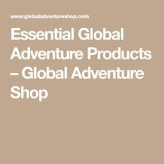 Essential Global Adventure Products – Global Adventure Shop