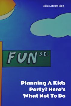 Read on to discover our top 'what not to do' points to ensure a smooth planning process and a kids party to remember. http://blog.kidz-lounge.com/party-ideas/planning-a-kids-party-heres-what-not-to-do/