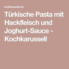 Türkische Pasta mit Hackfleisch und Joghurt-Sauce - Kochkarussell