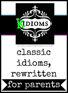 7 hilarious Kidioms - classic idioms, rewritten for parents. #funny by Robyn Welling @nikki striefler Z tree ventures