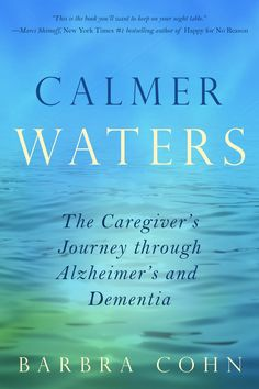 Calmer Waters: The Caregiver's Journey Through Alzheimer's and Dementia by Barbra Cohn Alzheimer Care, Dementia Care, Alzheimer's And Dementia, Alzheimers, Vascular Dementia, Dementia Symptoms, Dementia Awareness, Living With Dementia, Elderly Care