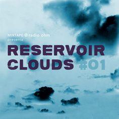 Mixtape 1x01 - RESERVOIR CLOUDS vol.1 (electro) | Webcast | RadioOhm.it
