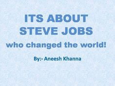 Steve jobs was something of value to the world. His quotes inspire us each moment of our lives and makes us believe that we really can change the world if we want to.