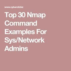 Top 30 Nmap Command Examples For Sys/Network Admins