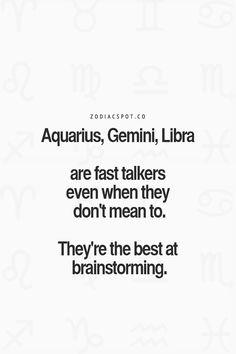 Aquarius ♒ Gemini ♊ Libra ♎ Nice one My Son Aquarius My Daughter Gemini and Myself Libra...♥ Guess we are Great Brainstormers...♥