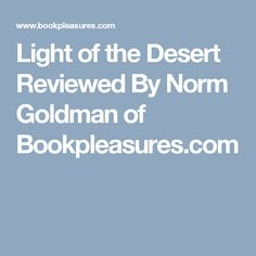 Light of the Desert Reviewed By Norm Goldman of Bookpleasures.com