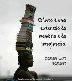 """""""O livro é uma extensão da memória e da imaginação"""" (Jorge Luis Borges)"""