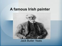 A famous Irish painter: JACK B YEATS Irish Painters, Jack B, Butler, Artist, Poster, Artists, Posters, Billboard
