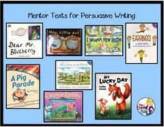 These mentor texts for persuasive writing can be found on this practical post: Writing to Persuade...Ten Steps