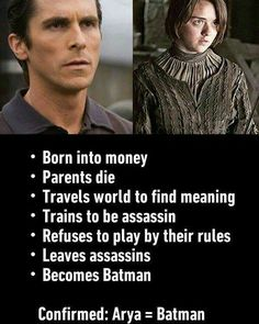 Arya = Batman <<< The difference is that Arya left to kill half of Westeros