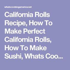 California Rolls Recipe, How To Make Perfect California Rolls, How To Make Sushi, Whats Cooking America