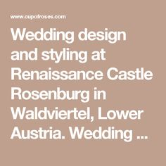 Wedding design and styling at Renaissance Castle Rosenburg in Waldviertel, Lower Austria. Wedding decoration in creme, blush, peach and gold with tall candleholders, golden chairs, brocade linens. Concept by Event Designer Cup of Roses and florals by Austrian floral designer Bernhard Lakonig