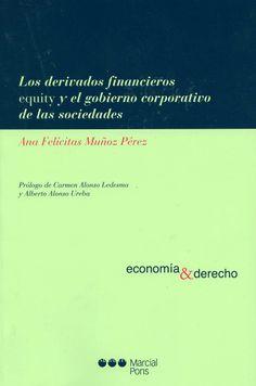 Los derivados financieros equity y el gobierno corporativo de las sociedades / Ana Felicitas Muñoz Pérez ; [prólogo de Carmen Alonso Ledesma y Alberto Alonso Ureba. - Madrid : Marcial Pons, 2013