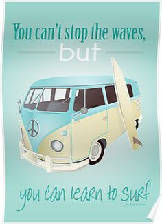 You can't stop the waves -  surfer van and surfboard illustration and Jon Kabat-Zinn surfing quote