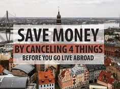 Learn from my mistake and save money by canceling the following items BEFORE you head abroad.