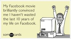 My last 10 years wasn't a waste, my Facebook movie proves it.