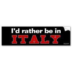 I'd rather be in Italy