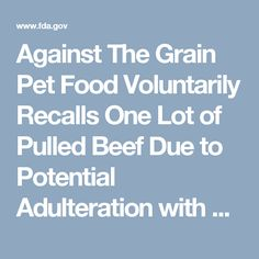 Against The Grain Pet Food Voluntarily Recalls One Lot of Pulled Beef Due to Potential Adulteration with Pentobarbital