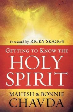 Getting to Know the Holy Spirit by Mahesh Chavda