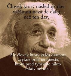 Človek, ktorý následuje dav... Walking Alone, Life Is Short, Einstein, Lifestyle, Words, Dessert, Eat, Deserts, Postres