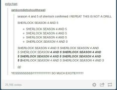 PEOPLE DO YOU REALIZE THAT ONE DAY WE CAN SAY THERE ARE 15 EPISODES OF SHERLOCK?!< HOLY I DID NOT REALIZE THAT. THAT'S ALMOST A FULL SEASON FOR OTHER SHOWS!!!