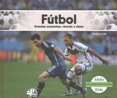 Futbol: Grandes Momentos, Records Y Datos /Great Moments, Records, and Facts
